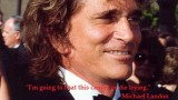 Cancer claimed a great actor. Michael Landon was a great example of determination.